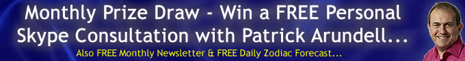 Monthly Prize Draw FREE Personal Consultation with Patrick, FREE Monthly Newsletter, FREE Daily Zodiac Forecast...